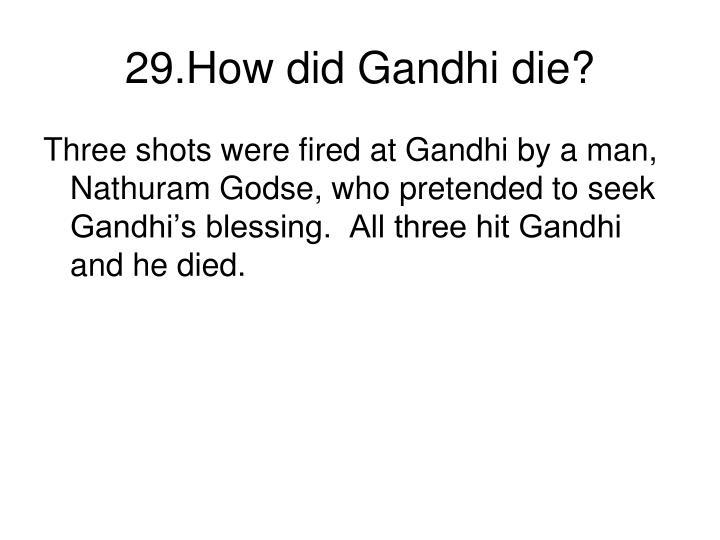 29.How did Gandhi die?