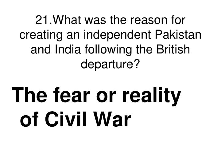 21.What was the reason for creating an independent Pakistan and India following the British departure?