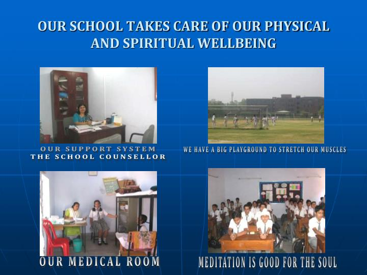 OUR SCHOOL TAKES CARE OF OUR PHYSICAL AND SPIRITUAL WELLBEING