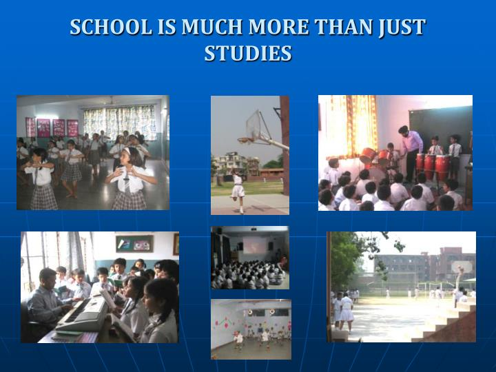 SCHOOL IS MUCH MORE THAN JUST STUDIES