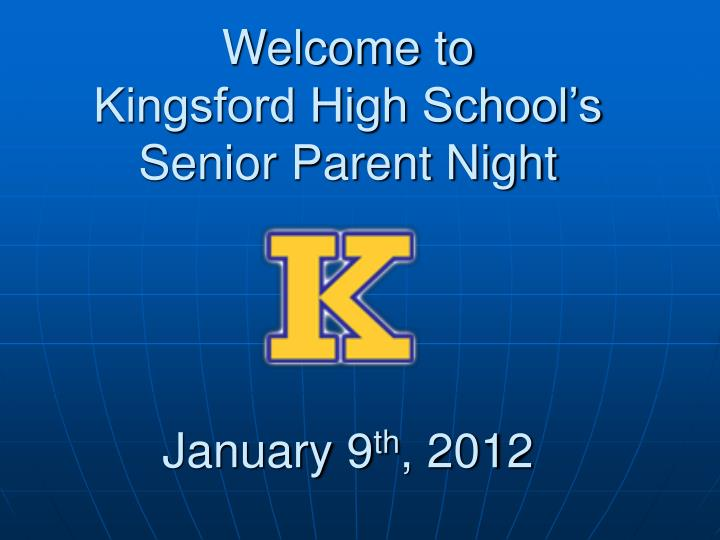 Welcome to kingsford high school s senior parent night january 9 th 2012