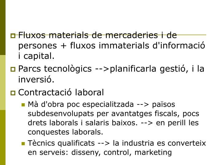 Fluxos materials de mercaderies i de persones + fluxos immaterials d'informació i capital.