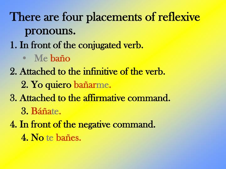 There are four placements of reflexive pronouns.