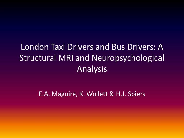 london taxi drivers and bus drivers a structural mri and neuropsychological analysis n.