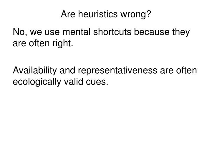 Are heuristics wrong?