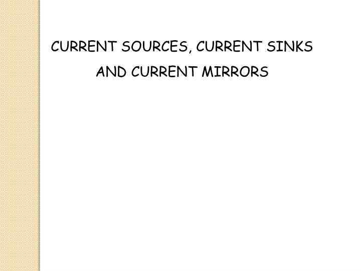 CURRENT SOURCES, CURRENT SINKS