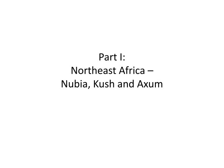 Part i northeast africa nubia kush and axum