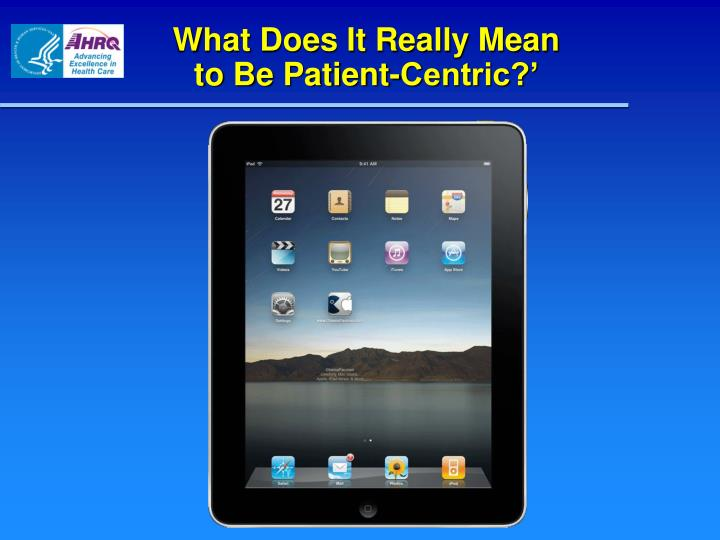 What Does It Really Mean           to Be Patient-Centric?'