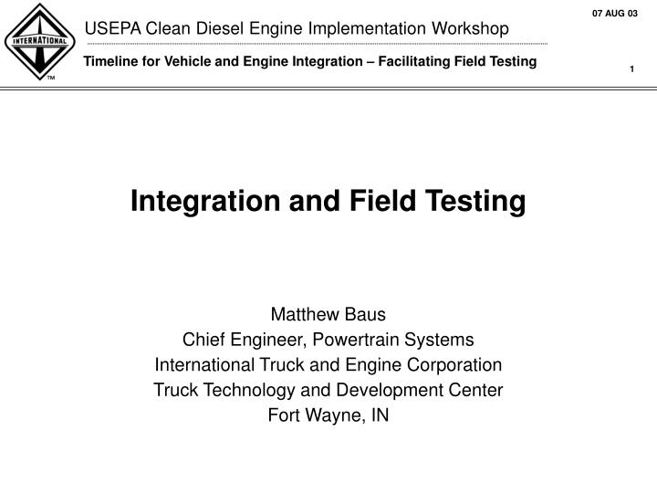 Integration and Field Testing