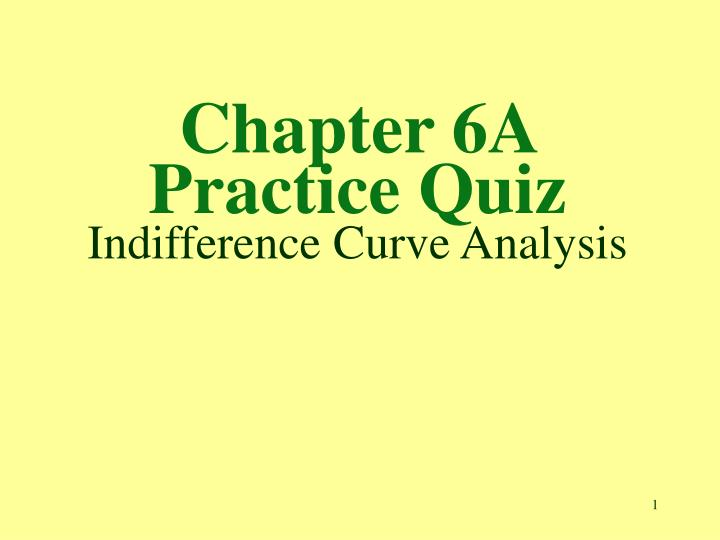 chapter 6a practice quiz indifference curve analysis n.
