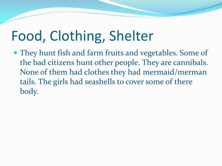 Food, Clothing, Shelter