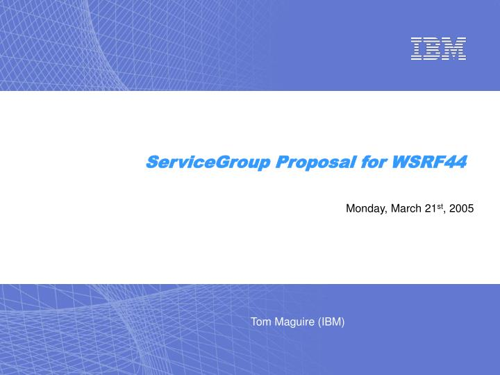 ServiceGroup Proposal for WSRF44