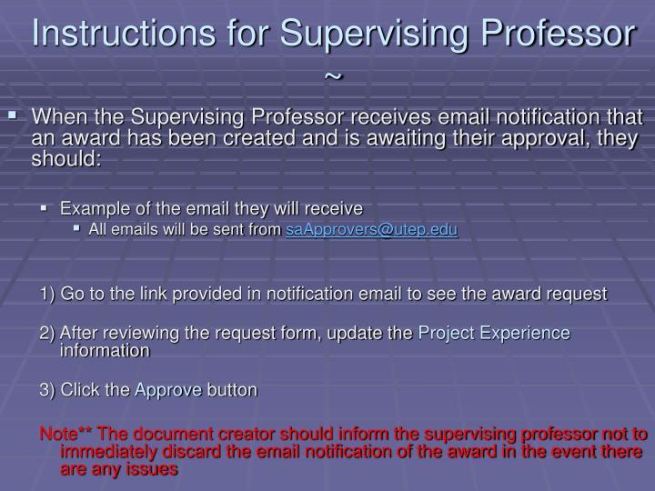 Instructions for Supervising Professor ~