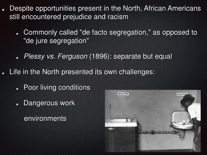 Despite opportunities present in the North, African Americans still encountered prejudice and racism