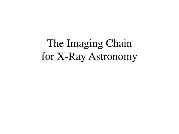 The imaging chain for x ray astronomy