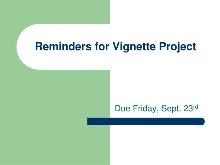 Reminders for vignette project