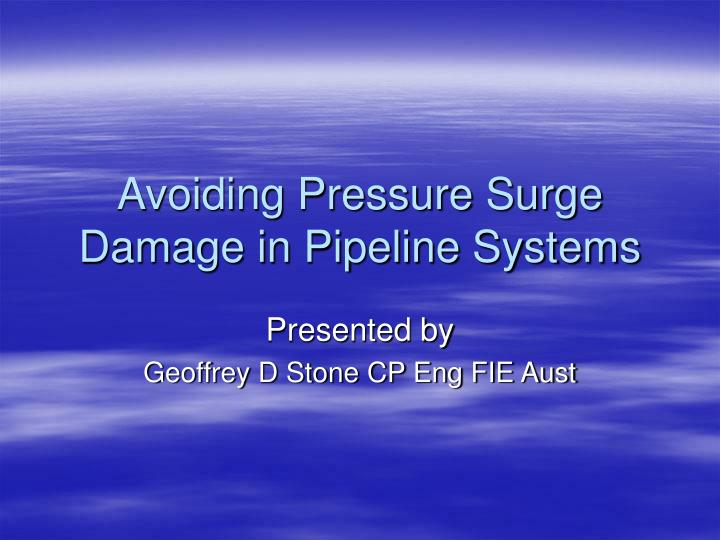 Avoiding pressure surge damage in pipeline systems