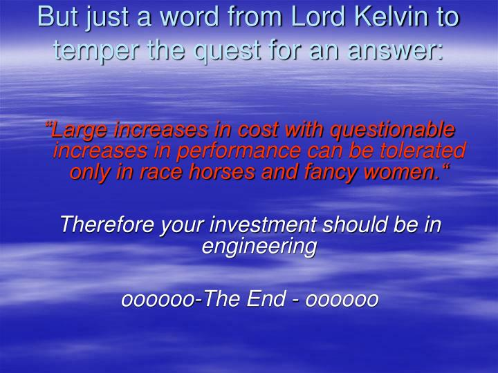 But just a word from Lord Kelvin to temper the quest for an answer: