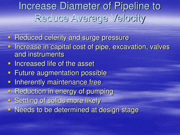 Increase Diameter of Pipeline to Reduce Average Velocity