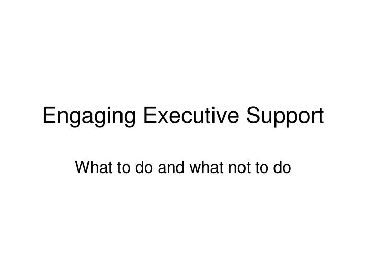Engaging Executive Support