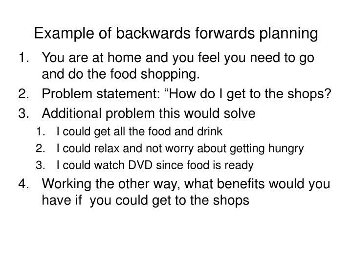 Example of backwards forwards planning