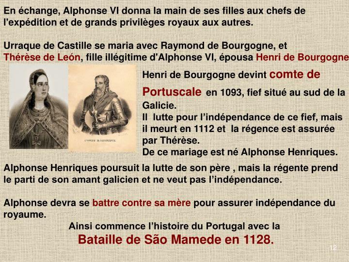 En échange, Alphonse VI donna la main de ses filles aux chefs de l'expédition et de grands privilèges royaux aux autres.