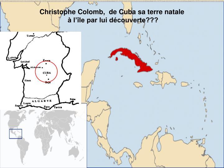 Christophe Colomb,  de Cuba sa terre natale