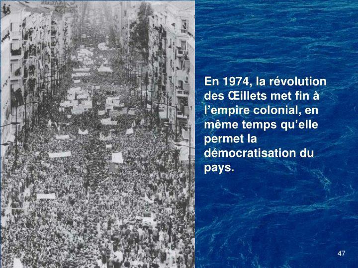 En 1974, la révolution des Œillets met fin à l'empire colonial, en même temps qu'elle