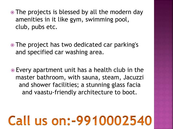 The projects is blessed by all the modern day amenities in it like gym, swimming pool, club, pubs et...