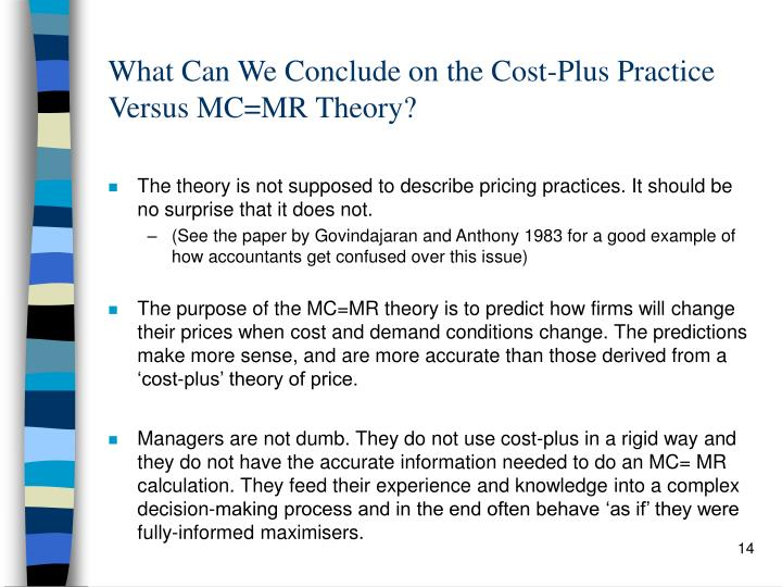 What Can We Conclude on the Cost-Plus Practice Versus MC=MR Theory?