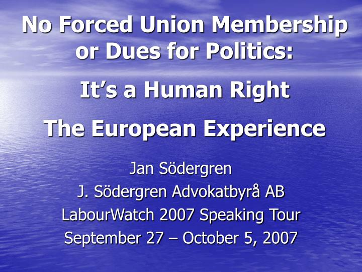 no forced union membership or dues for politics it s a human right the european experience n.