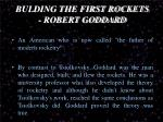 bulding the first rockets robert goddard