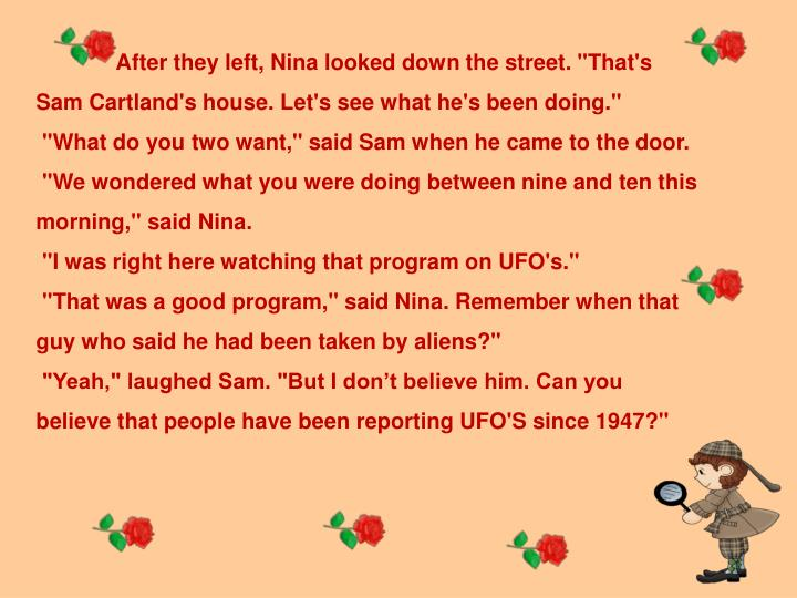 "After they left, Nina looked down the street. ""That's Sam Cartland's house. Let's see what he's been doing."""