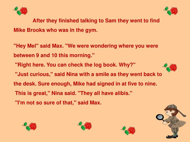After they finished talking to Sam they went to find Mike Brooks who was in the gym.