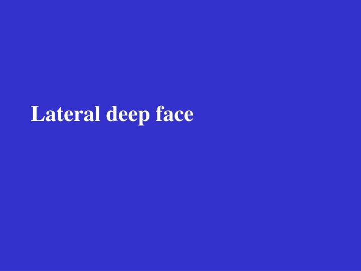 Lateral deep face
