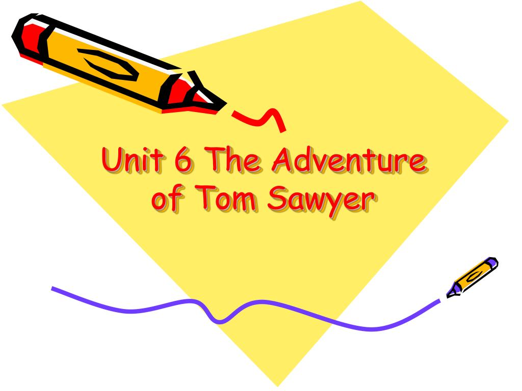 PPT - Unit 6 The Adventure Of Tom Sawyer PowerPoint