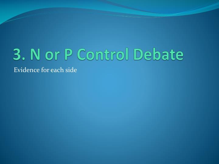3. N or P Control Debate