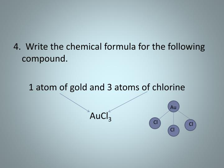 4.  Write the chemical formula for the following compound.