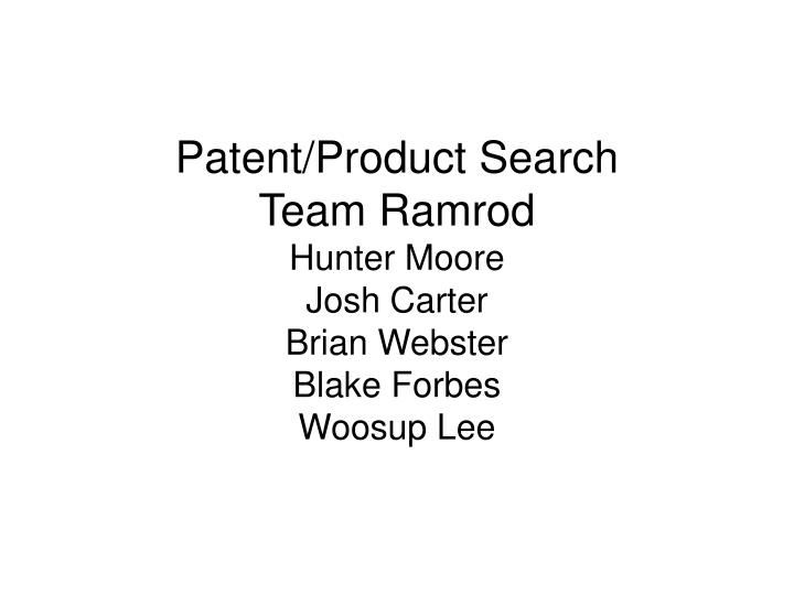 Patent product search team ramrod hunter moore josh carter brian webster blake forbes woosup lee