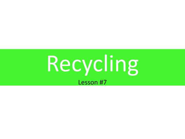 recycling lesson 7 n.
