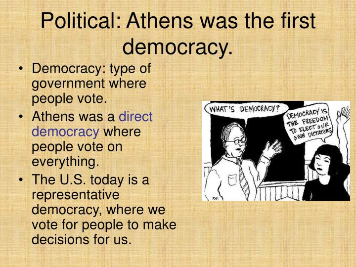 Political: Athens was the first democracy.