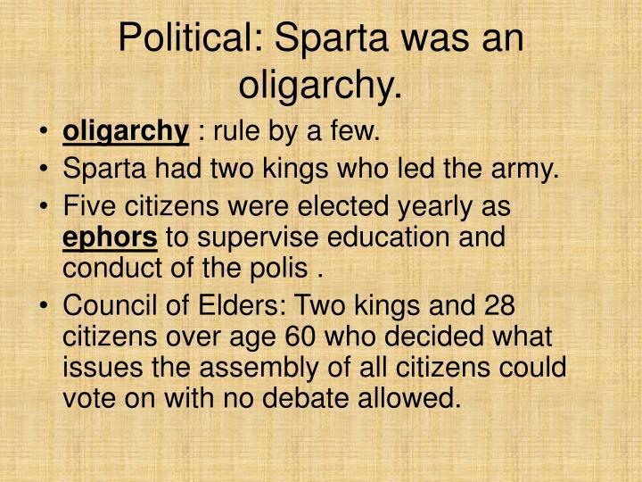 Political: Sparta was an oligarchy.