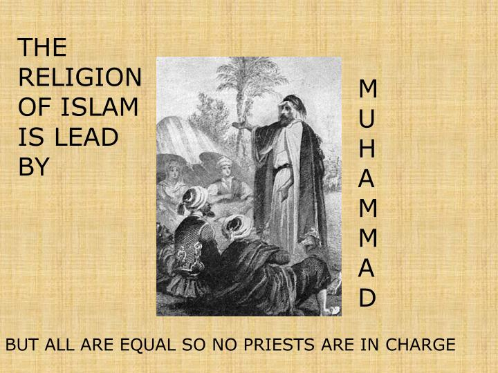 THE RELIGION OF ISLAM IS LEAD BY