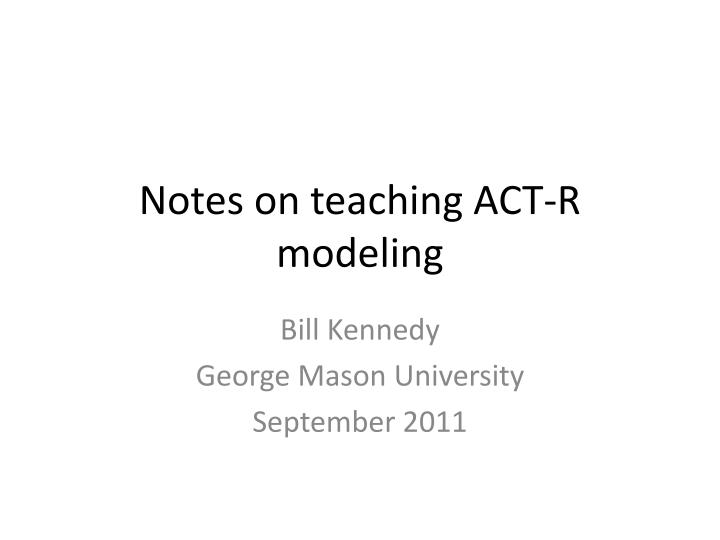 notes on teaching act r modeling n.