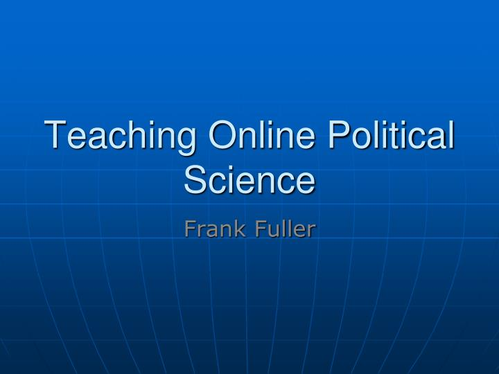 Ppt Teaching Online Political Science Powerpoint Presentation Free Download Id 3829471