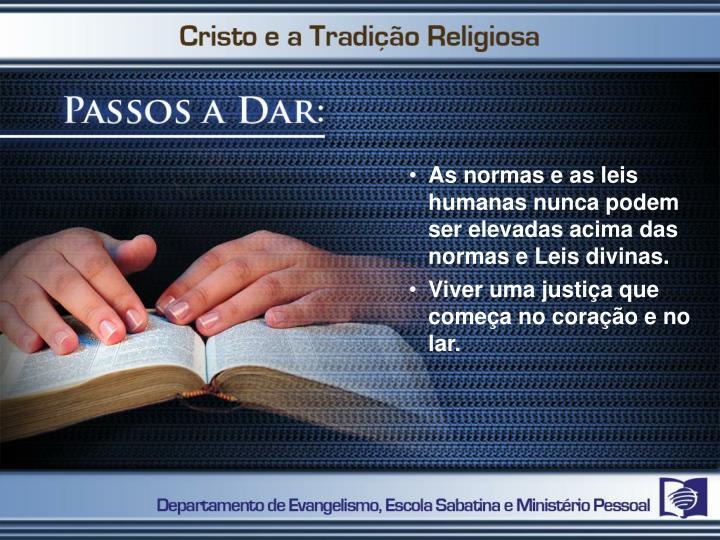As normas e as leis humanas nunca podem ser elevadas acima das normas e Leis divinas.