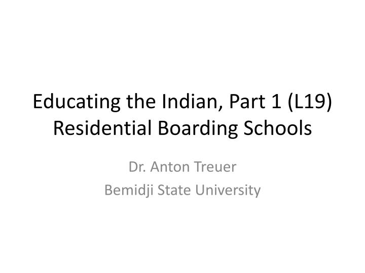 Educating the indian part 1 l19 residential boarding schools