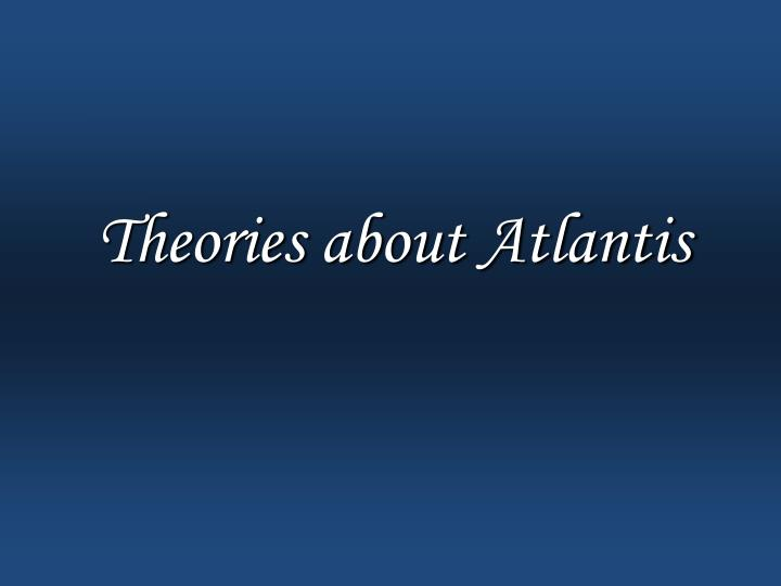 Theories about Atlantis