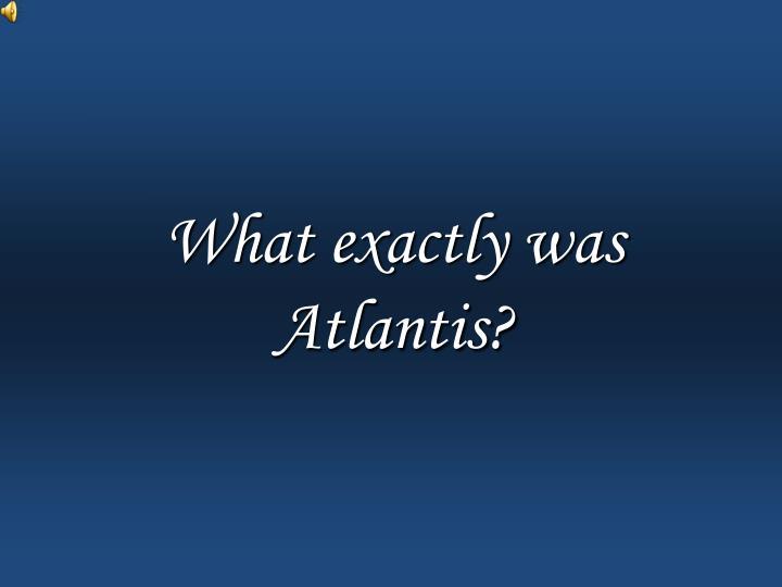 What exactly was Atlantis?