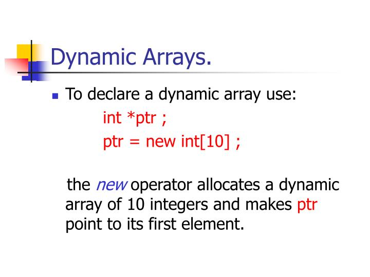 Dynamic Arrays.